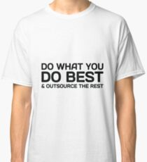 Do What You Do Best & Outsource The Rest Classic T-Shirt
