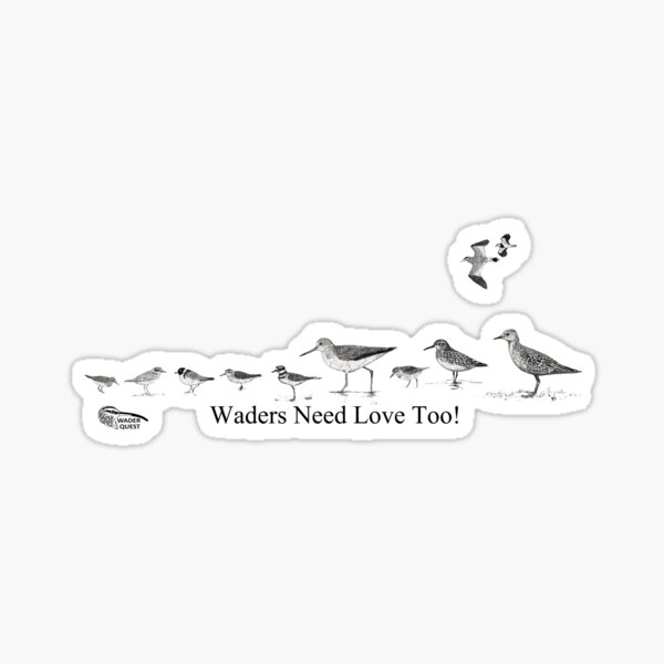 Waders Need Love Too! Sticker