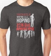 Secretly Hoping for the Zombie Apocalypse T-Shirt