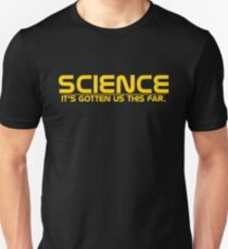 Science: It's Gotten Us This Far T-Shirt T-Shirt