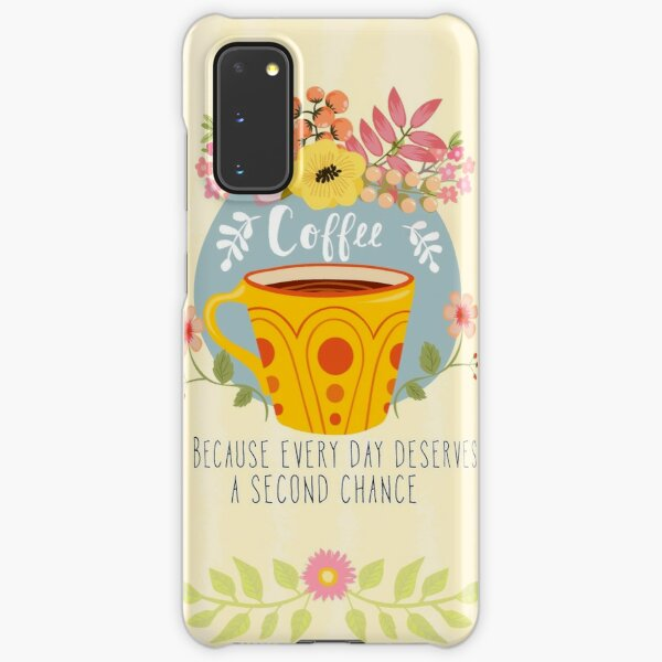 Coffee Because Every Day Deserves A Second Chance Samsung Galaxy Snap Case