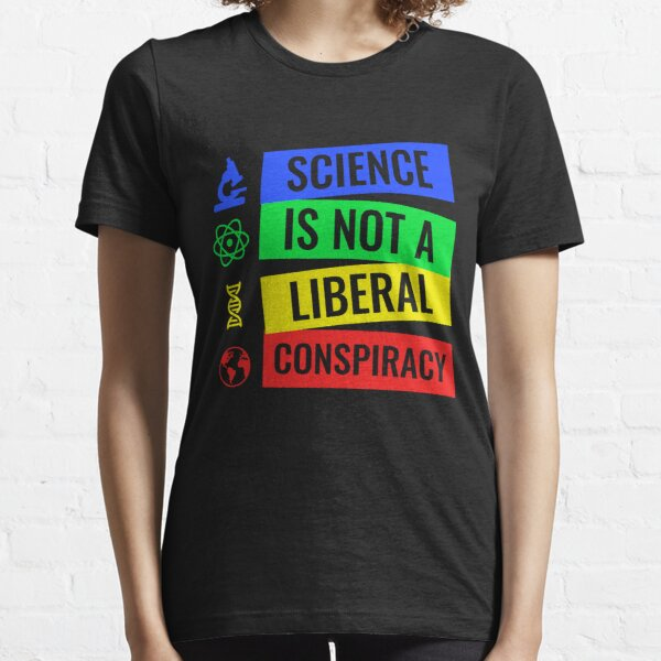 Science is not a liberal conspiracy T-Shirt Essential T-Shirt