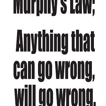 Murphy's Law, Anything that can go wrong, will go wrong. by TOMSREDBUBBLE