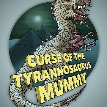 Curse of the Tyrannosaurus Mummy by chrismoet