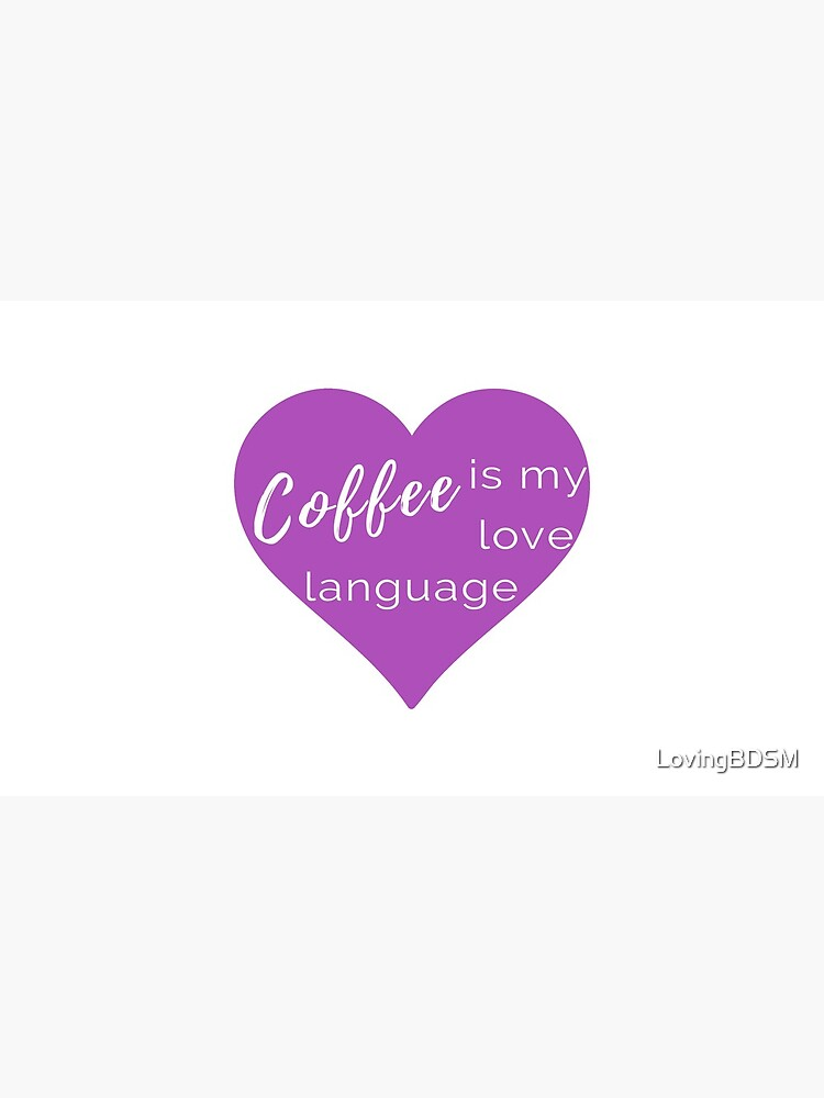 Coffee is my Love Language - Purple Heart Mug by LovingBDSM