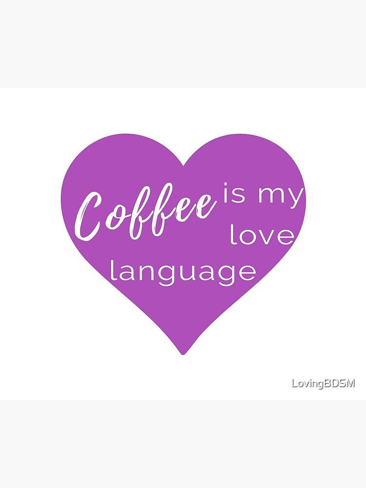 Coffee is my Love Language - Purple Heart Mug by LovingBDSM