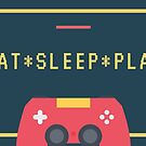 EAT*SLEEP*PLAY - The True Gamer's Design by Aphina