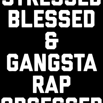 Stressed Blessed and Gangsta Rap Obsessed by geekingoutfitte