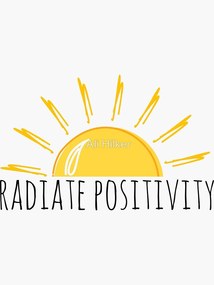 Radiate Positivity by alihilker