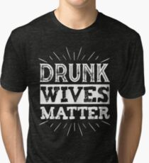 Drunk Wives Matter T Shirt funny saying wine wife drinking Tri-blend T-Shirt