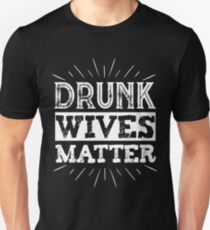 Drunk Wives Matter T Shirt funny saying wine wife drinking T-Shirt