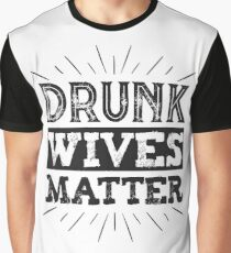 Drunk Wives Matter T Shirt funny saying wine wife drinking Graphic T-Shirt