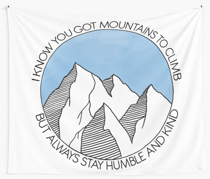 Always Stay Humble and Kind Mountains by Moxie Graphics