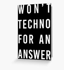 wont techno for an answer Greeting Card