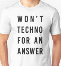 wont techno for an answer II T-Shirt