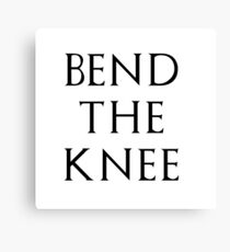 Bend the Knee Canvas Print