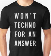 wont techno for an answer T-Shirt