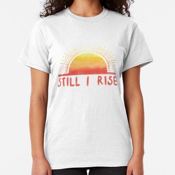 Still I Rise Sunrise Classic T-Shirt