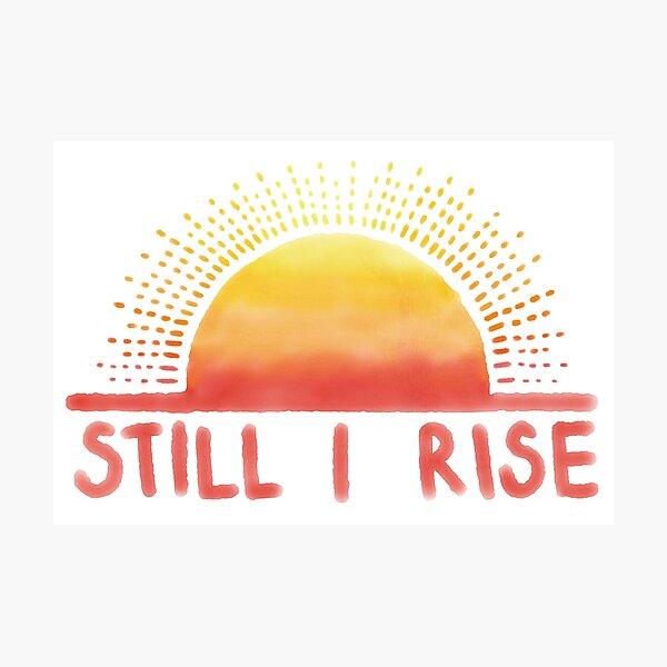 Still I Rise Sunrise Photographic Print
