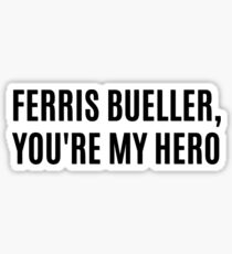 Ferrris Bueller - You're My Hero Sticker