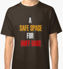 Safe Space for Buff Dads Classic T-Shirt