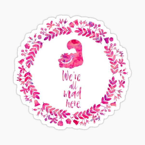 We're all mad here. - Cheshire Cat. Alice in Wonderland. Sticker