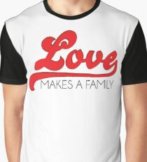 Love Makes a Family  Graphic T-Shirt