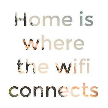 Home Is Where The Wifi Connects <3 by arnia-h