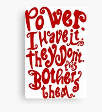 Power. I Have It. They Don't. This Bothers Them. Canvas Print