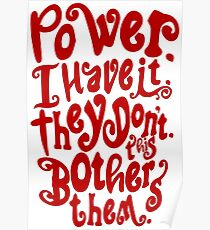 Power. I Have It. They Don't. This Bothers Them. Poster