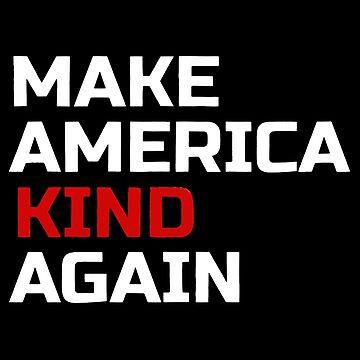 Make AMERICA Kind Again by bimaksakti