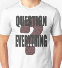 Question Everything 2 T-Shirt