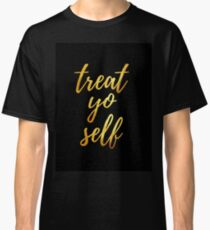 Treat. Yo. Self Classic T-Shirt
