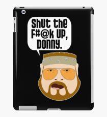 Shut the F#@k Up, Donny iPad Case/Skin
