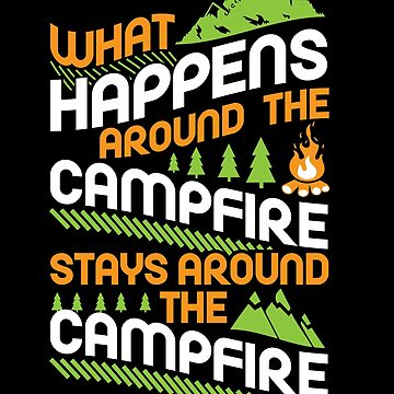 What Happens Around Campfire Stay Around Campfire by Chickini
