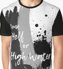"""Come Hell or HIgh Water"" Graphic T-Shirt"