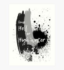 """""""Come Hell or HIgh Water"""" Art Print"""
