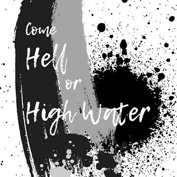 """Come Hell or HIgh Water"" by 0990dav"
