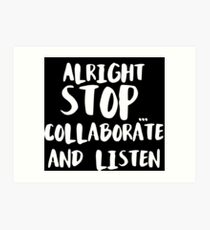 Alright Stop Collaborate and Listen... Art Print