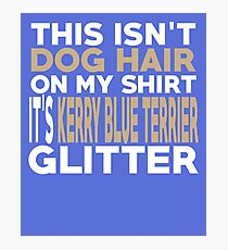Not Hair It's Kerry Blue Terrier Glitter Photographic Print