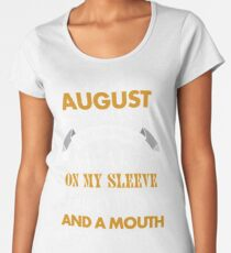 I'm an August woman I was born with my heart Women's Premium T-Shirt