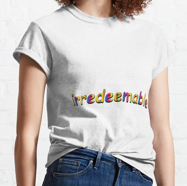 irredeemable Classic T-Shirt