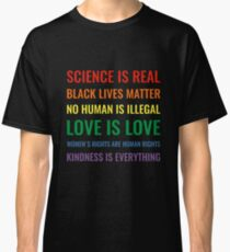 Science is real! Black lives matter! No human is illegal! Love is love! Women's rights are human rights! Kindness is everything! Shirt Classic T-Shirt