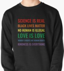 Science is real! Black lives matter! No human is illegal! Love is love! Women's rights are human rights! Kindness is everything! Shirt Pullover