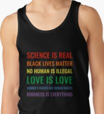 Science is real! Black lives matter! No human is illegal! Love is love! Women's rights are human rights! Kindness is everything! Shirt Tank Top