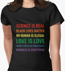 Science is real! Black lives matter! No human is illegal! Love is love! Women's rights are human rights! Kindness is everything! Shirt Women's Fitted T-Shirt