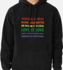 Sudadera con capucha La ciencia es real! ¡Las vidas negras importan! ¡Ningún humano es ilegal! ¡El amor es el amor! ¡Los derechos de las mujeres son derechos humanos! La bondad es todo! Camisa