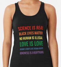 Wissenschaft ist real! Schwarze Leben sind wichtig! Kein Mensch ist illegal! Liebe ist Liebe! Frauenrechte sind Menschenrechte! Freundlichkeit ist alles! Hemd Racerback Tank Top