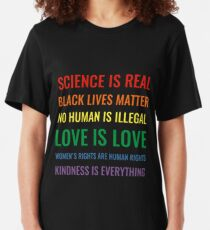 Science is real! Black lives matter! No human is illegal! Love is love! Women's rights are human rights! Kindness is everything! Shirt Slim Fit T-Shirt