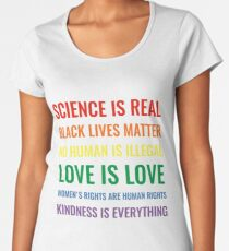 Science is real! Black lives matter! No human is illegal! Love is love! Women's rights are human rights! Kindness is everything! Shirt Women's Premium T-Shirt